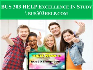 BUS 303 HELP Excellence In Study \ bus303help.com