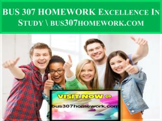 BUS 307 HOMEWORK Excellence In Study \ bus307homework.com