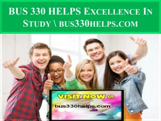 BUS 330 HELPS Excellence In Study \ bus330helps.com