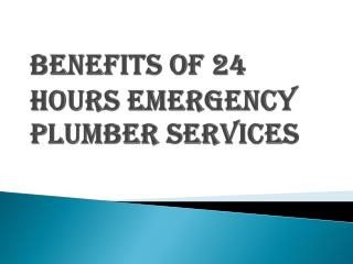 24 hours Emergency Plumber Service Benefit's