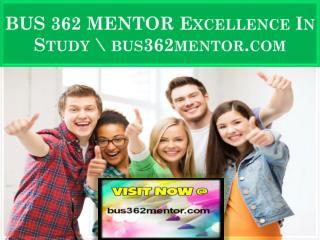 BUS 362 MENTOR Excellence In Study \ bus362mentor.com