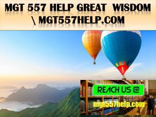 MGT 557 HELP Great  Wisdom \ mgt557help.com