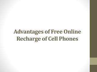 Advantages of Free Online Recharge of Cell Phones