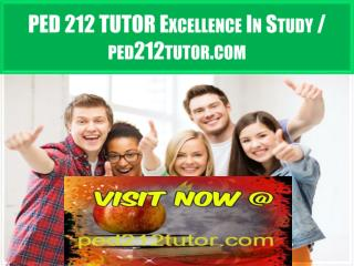 PED 212 TUTOR Excellence In Study / ped212tutor.com