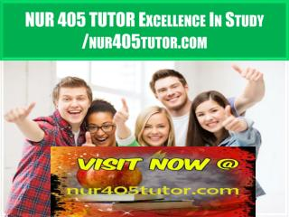 NUR 405 TUTOR Excellence In Study /nur405tutor.com