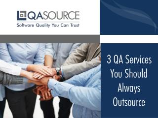 3 QA Services You Should Always Outsource