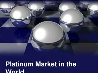 Platinum Market in the World