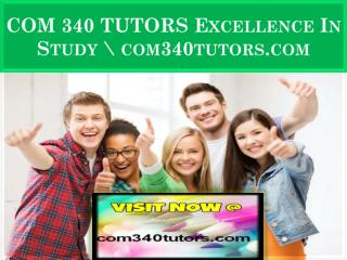 COM 340 TUTORS Excellence In Study \ com340tutors.com