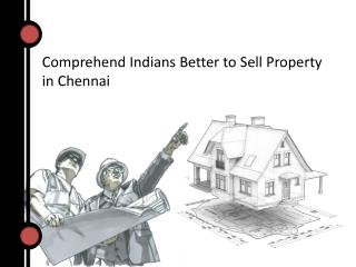 Comprehend Indians Better to Sell Property in Chennai