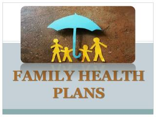Why should you opt to buy family health plan?