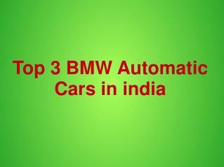 Check The Top 3 BMW Automatic Cars in India 2016