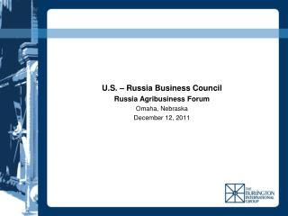 U.S.   Russia Business Council Russia Agribusiness Forum Omaha, Nebraska December 12, 2011