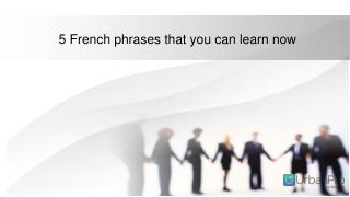 5 French phrases that you can learn now