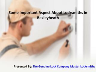Some Important Aspect about Locksmiths in Bexleyheath
