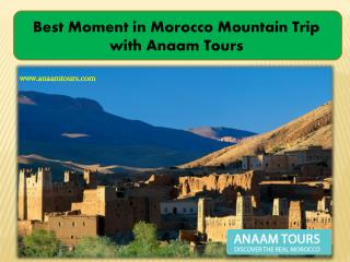 Best Moment in Morocco Mountain Trip with Anaam Tours