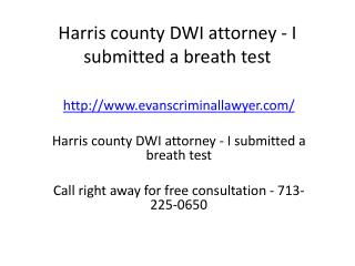 Harris county DWI attorney - I submitted a breath test