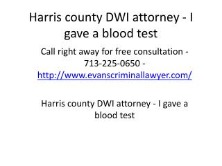 Harris county DWI attorney - I gave a blood test