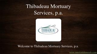 Thibadeau Mortuary Services,P.A