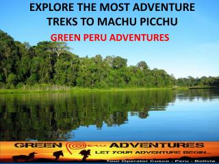 EXPLORE THE MOST ADVENTURE TREKS TO MACHU PICCHU- GREEN PERU ADVENTURES