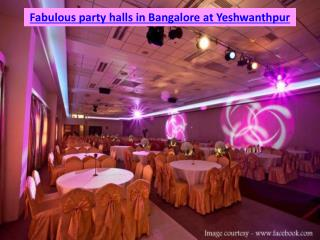 Fabulous party halls in Bangalore at Yeshwanthpur