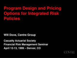 Program Design and Pricing Options for Integrated Risk Policies
