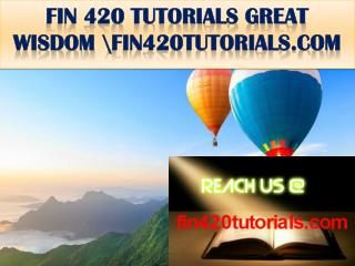 FIN 420 TUTORIALS GREAT WISDOM \fin420tutorials.com