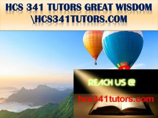 HCS 341 TUTORS GREAT WISDOM \hcs341tutors.com