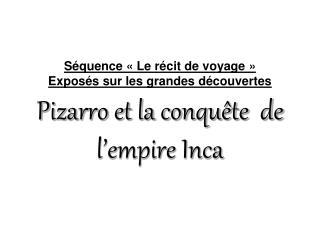 S quence   Le r cit de voyage   Expos s sur les grandes d couvertes Pizarro et la conqu te  de l empire Inca