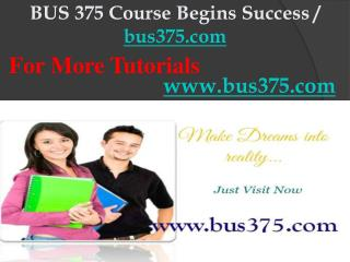 BUS 375 Course Begins Success / bus375dotcom