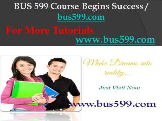 BUS 599 Course Begins Success / bus599dotcom