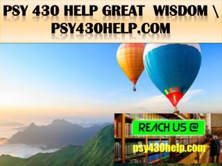 PSY 430 HELP Great  Wisdom \ psy430help.com