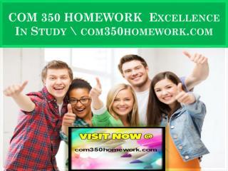 COM 350 HOMEWORK  Excellence In Study \ com350homework.com