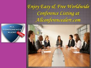 Enjoy easy and free worldwide conference listing at allconferencealert