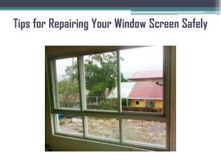 Tips for Repairing Your Window Screen Safely