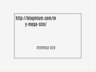 http://blogmium.com/my-mega-size/