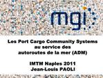 Les Port Cargo Community Systems au service des  autoroutes de la mer ADM  IMTM Naples 2011 Jean-Louis PAOLI