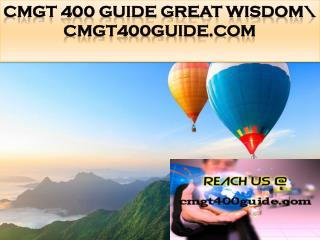 CMGT 400 GUIDE Great Wisdom\ cmgt400guide.com