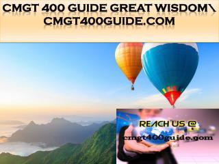 CMGT 400 GUIDE Great Wisdom\ cmgt400guide.com