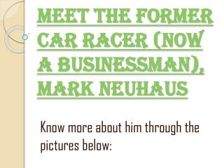 Meet the Former Car Racer (Now a Businessman), Mark Neuhaus
