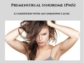What is premenstrual syndrome (PMS)? What causes PMS? What are the symptoms of PMS? How do I know if I have PMS?