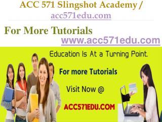ACC 571 Slingshot Academy / acc571edu.com