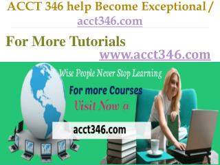 ACCT 346 help Become Exceptional  / acct346.com