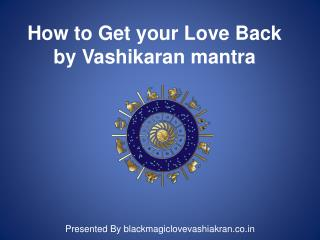 How to Get your Love Back by vashikaran mantra