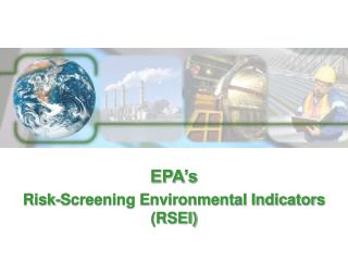 EPA s Risk-Screening Environmental Indicators RSEI