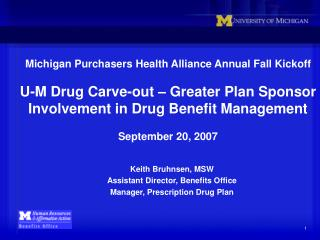 Michigan Purchasers Health Alliance Annual Fall Kickoff  U-M Drug Carve-out   Greater Plan Sponsor Involvement in Drug B