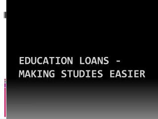 Education Loans - Making Studies Easier