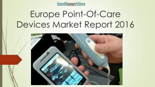 Europe Point-Of-Care Devices Market Report 2016