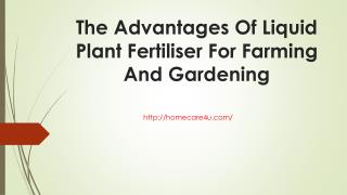 The Advantages Of Liquid Plant Fertiliser For Farming And Gardening