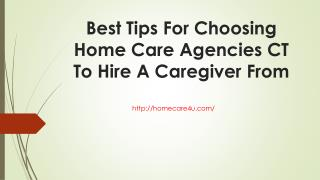 Best tips for choosing home care agencies ct to hire a caregiver from