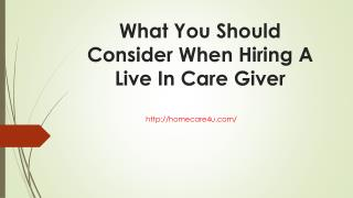 What you should consider when hiring a live in care giver